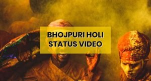 bhojpuri-holi-whatsapp-status-video-download